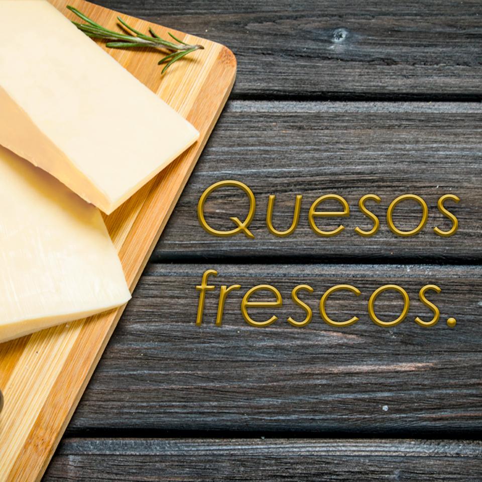 QUESOS FRESCOS